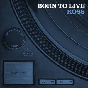 KOSS BORN TO LIVE