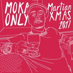 MOKA ONLY MARTIAN XMAS 2017
