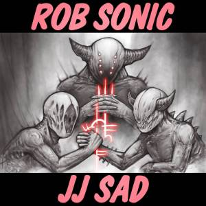 ROB SONIC JJ SAD