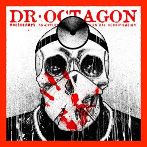 DR OCTAGON MOOSEBUMPS