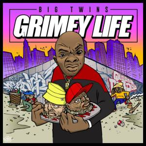 BIG TWINS GRIMEY LIFE